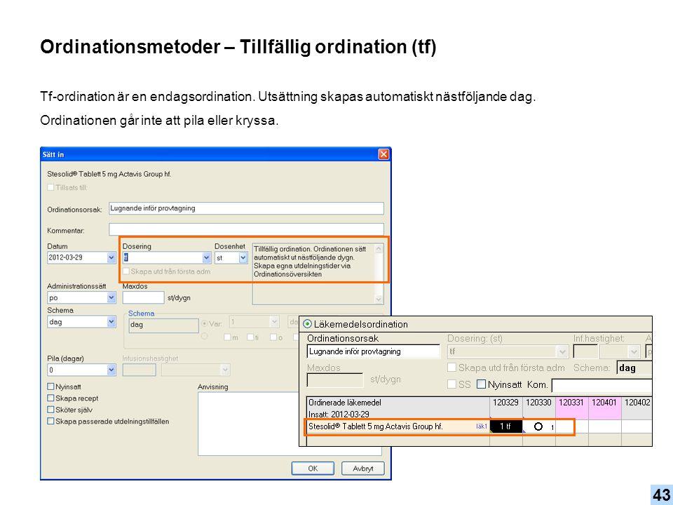 Tf-ordination är en endagsordination. Utsättning skapas automatiskt nästföljande dag. Ordinationen går inte att pila eller kryssa. Ordinationsmetoder