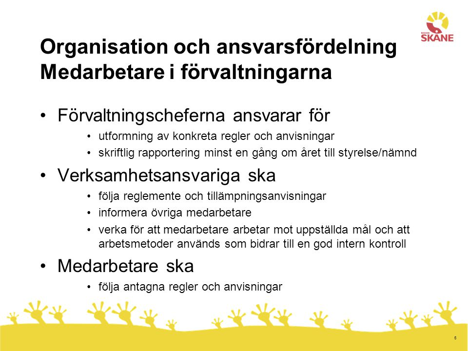 6 Organisation och ansvarsfördelning Medarbetare i förvaltningarna Förvaltningscheferna ansvarar för utformning av konkreta regler och anvisningar skr