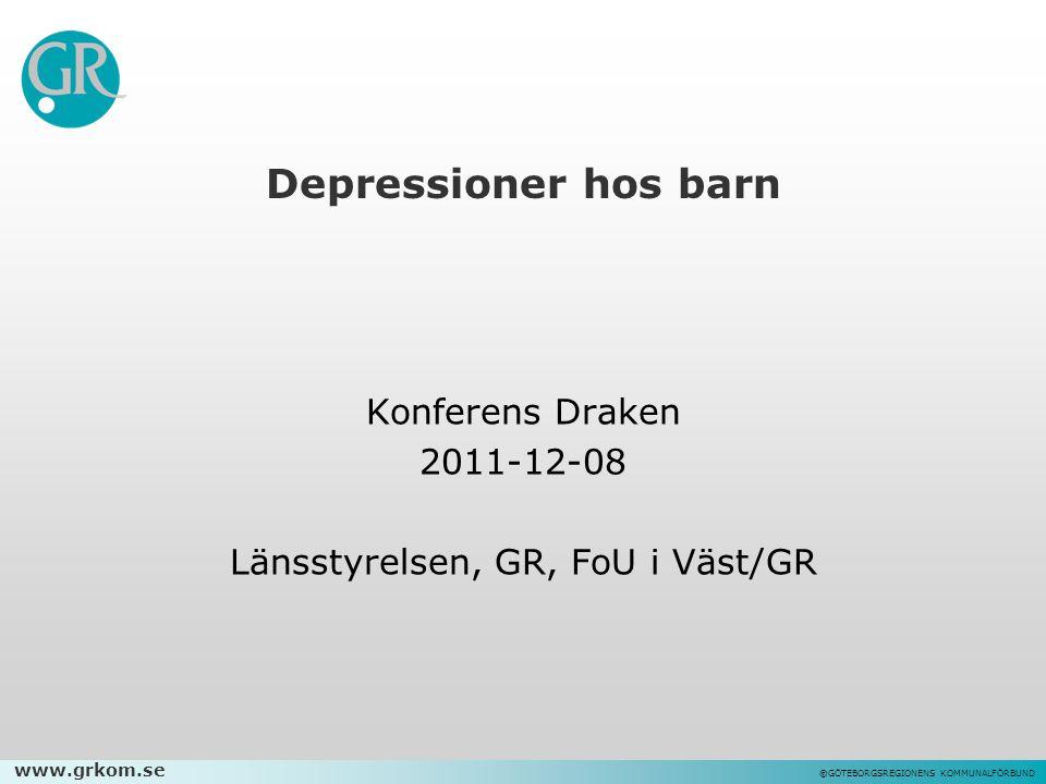 www.grkom.se ©GÖTEBORGSREGIONENS KOMMUNALFÖRBUND Depressioner hos barn Konferens Draken 2011-12-08 Länsstyrelsen, GR, FoU i Väst/GR