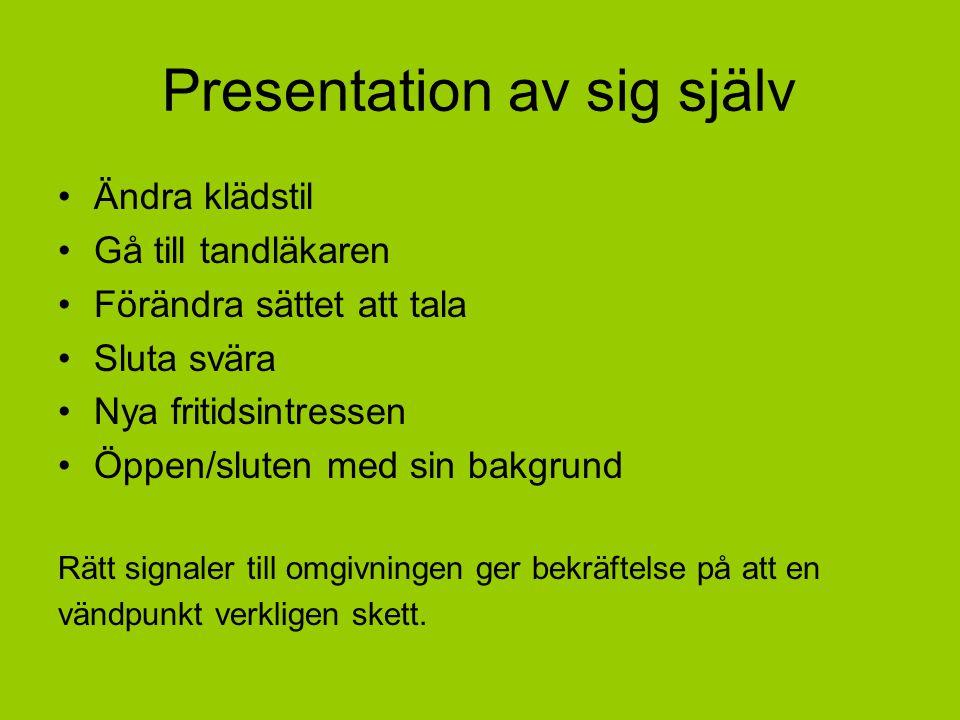 Presentation av sig själv Ändra klädstil Gå till tandläkaren Förändra sättet att tala Sluta svära Nya fritidsintressen Öppen/sluten med sin bakgrund R
