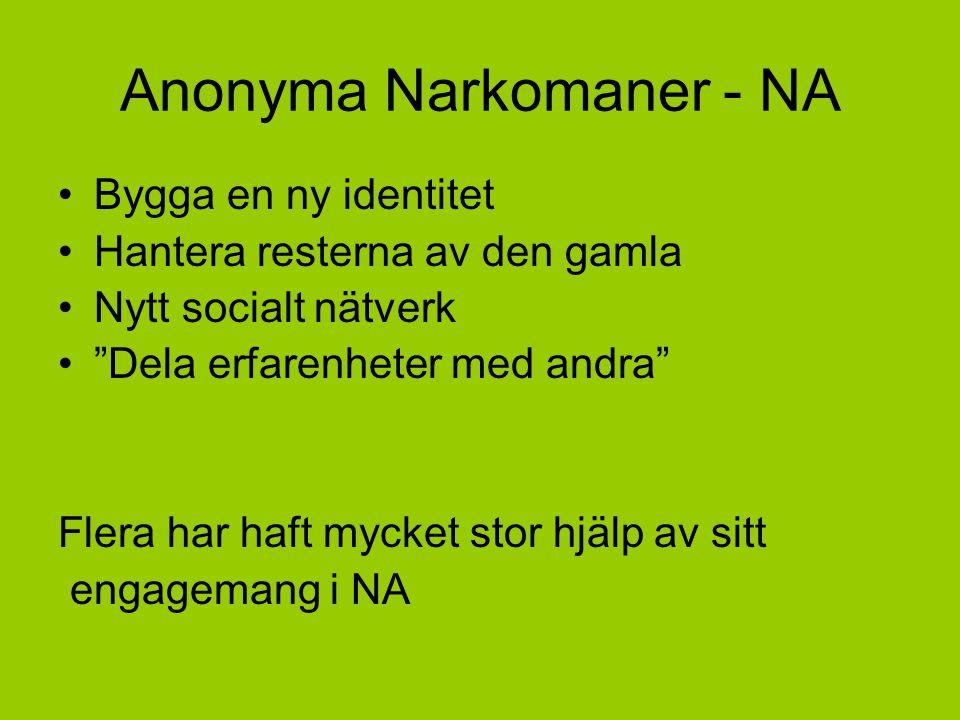 Anonyma Narkomaner - NA Bygga en ny identitet Hantera resterna av den gamla Nytt socialt nätverk Dela erfarenheter med andra Flera har haft mycket stor hjälp av sitt engagemang i NA