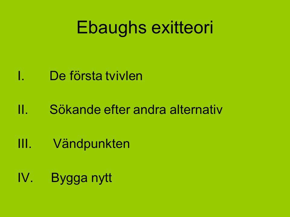 Ebaughs exitteori I. De första tvivlen II. Sökande efter andra alternativ III. Vändpunkten IV. Bygga nytt
