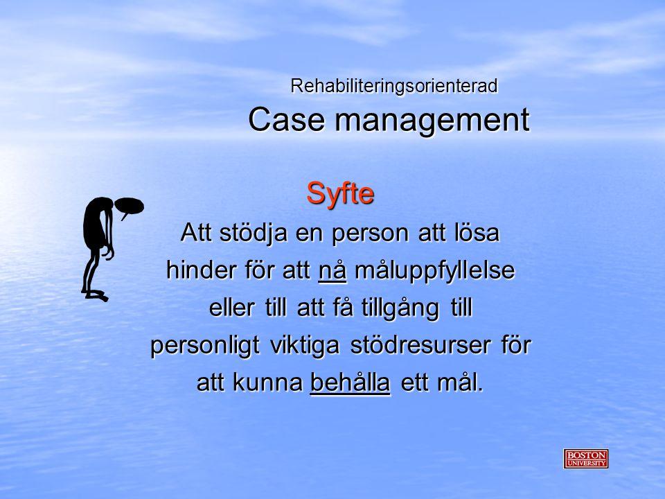 Rehabiliteringsorienterad Case management Rehabiliteringsorienterad Case management Syfte Att stödja en person att lösa hinder för att nå måluppfyllel