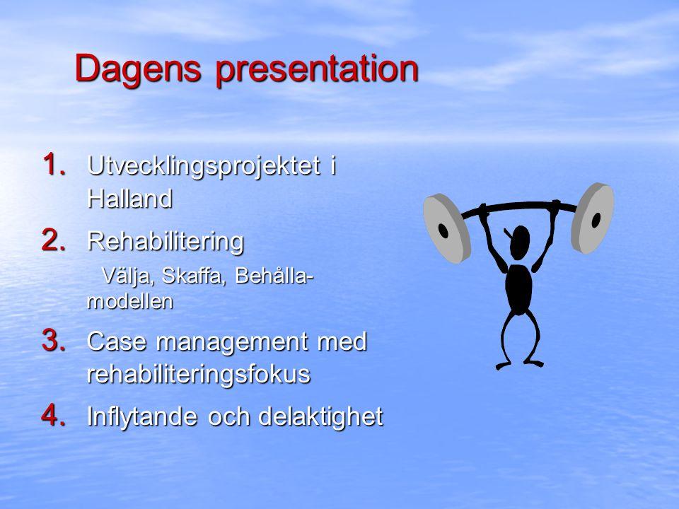 Dagens presentation 1. Utvecklingsprojektet i Halland 2. Rehabilitering Välja, Skaffa, Behålla- modellen Välja, Skaffa, Behålla- modellen 3. Case mana