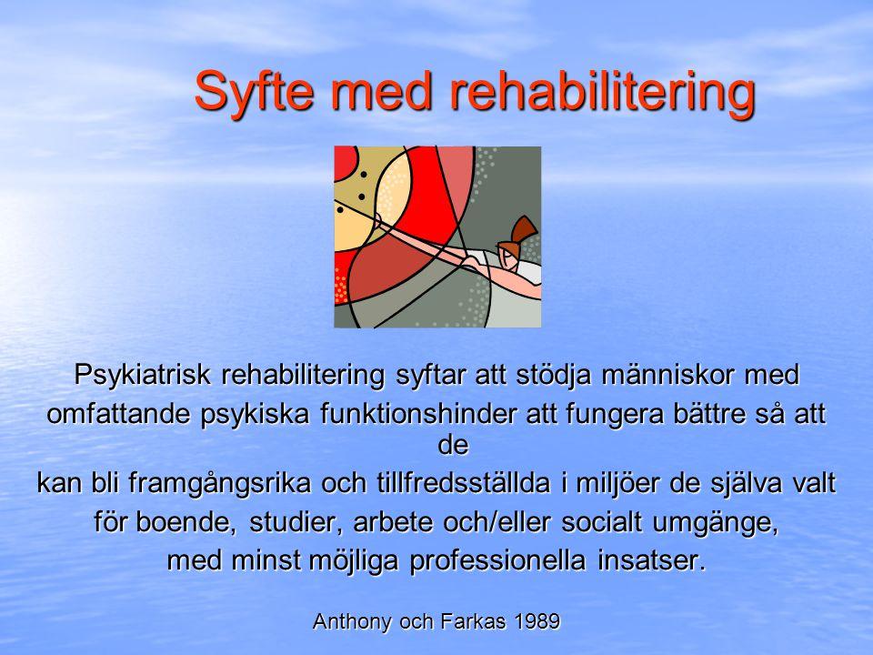 Syfte med rehabilitering Psykiatrisk rehabilitering syftar att stödja människor med omfattande psykiska funktionshinder att fungera bättre så att de k