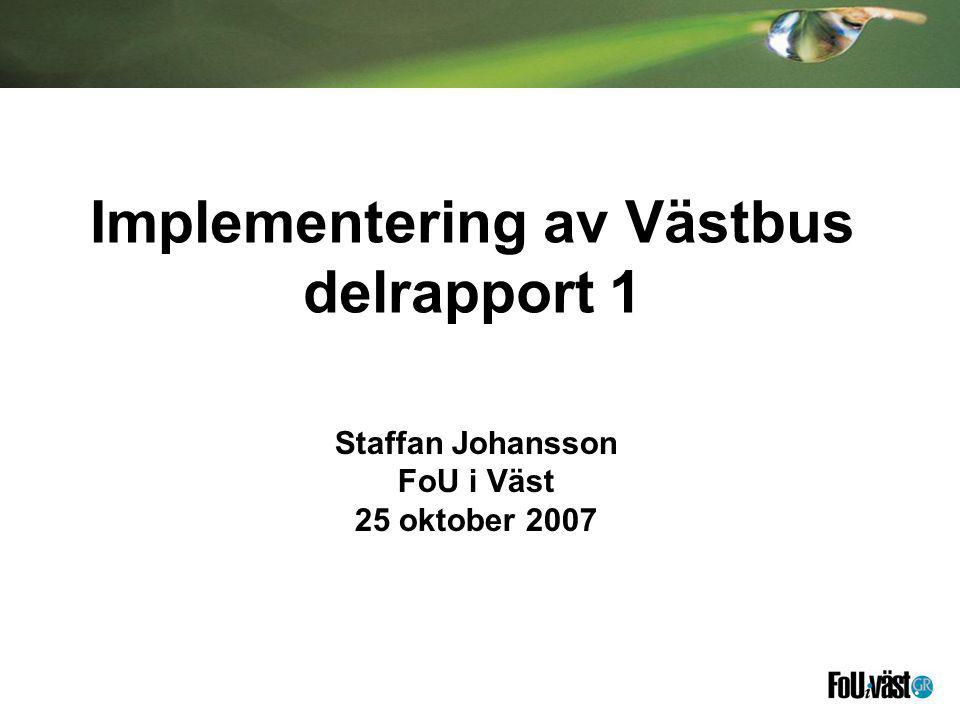 Implementering av Västbus delrapport 1 Staffan Johansson FoU i Väst 25 oktober 2007