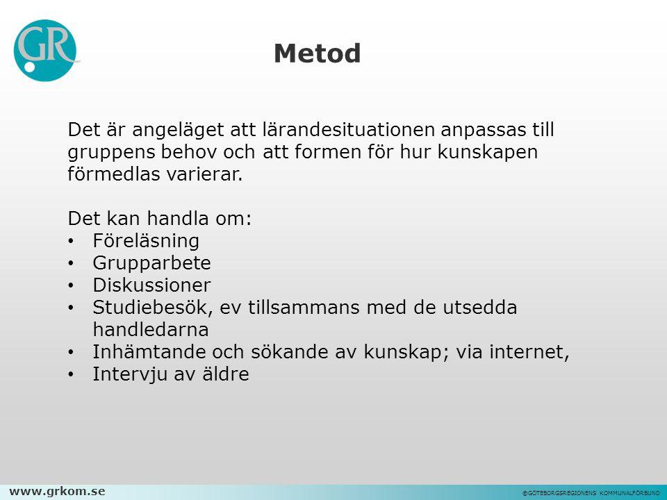 www.grkom.se ©GÖTEBORGSREGIONENS KOMMUNALFÖRBUND Metod Det är angeläget att lärandesituationen anpassas till gruppens behov och att formen för hur kunskapen förmedlas varierar.