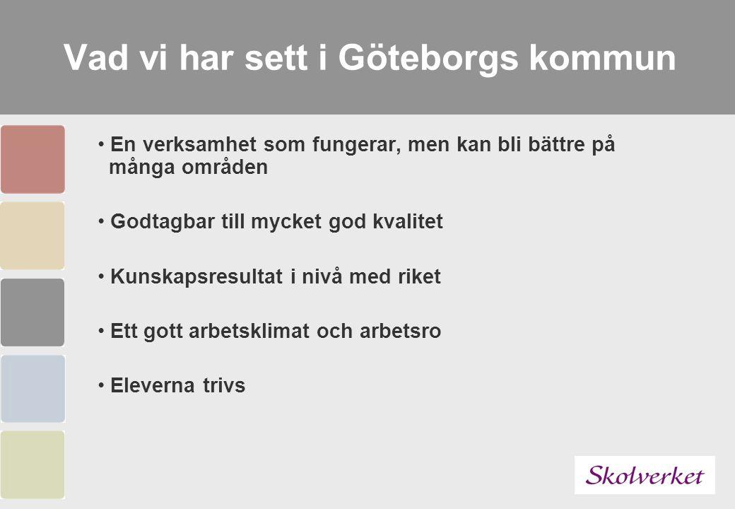 Vad vi har sett i Göteborgs kommun En verksamhet som fungerar, men kan bli bättre på många områden Godtagbar till mycket god kvalitet Kunskapsresultat