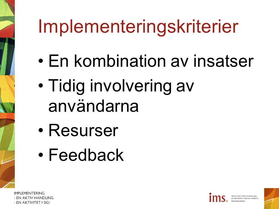 IMPLEMENTERING - EN AKTIV HANDLING - EN AKTIVITET I SIG! Implementeringskriterier En kombination av insatser Tidig involvering av användarna Resurser