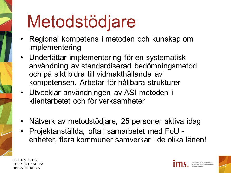 IMPLEMENTERING - EN AKTIV HANDLING - EN AKTIVITET I SIG! Metodstödjare Regional kompetens i metoden och kunskap om implementering Underlättar implemen