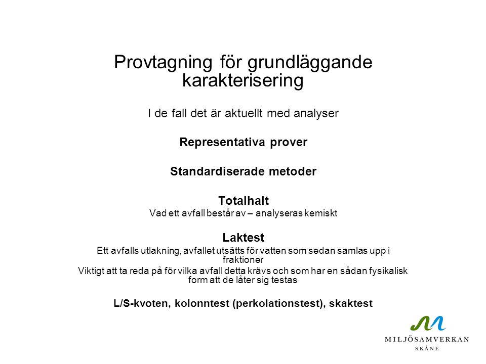 Provtagning för grundläggande karakterisering I de fall det är aktuellt med analyser Representativa prover Standardiserade metoder Totalhalt Vad ett a