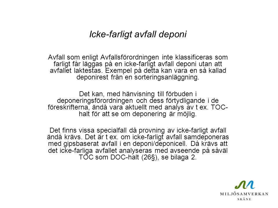 Icke-farligt avfall deponi Avfall som enligt Avfallsförordningen inte klassificeras som farligt får läggas på en icke-farligt avfall deponi utan att a