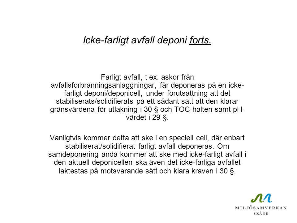 Icke-farligt avfall deponi forts. Farligt avfall, t ex. askor från avfallsförbränningsanläggningar, får deponeras på en icke- farligt deponi/deponicel