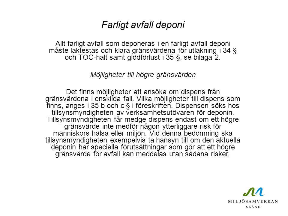 Farligt avfall deponi Allt farligt avfall som deponeras i en farligt avfall deponi måste laktestas och klara gränsvärdena för utlakning i 34 § och TOC