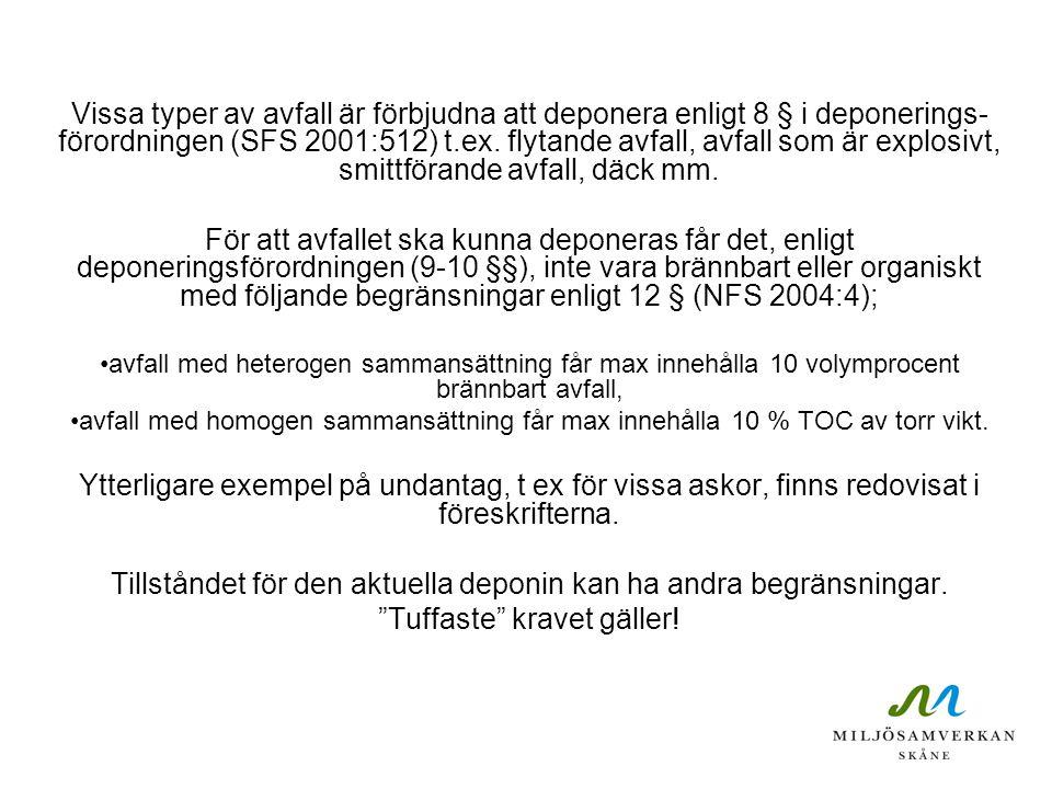 Vissa typer av avfall är förbjudna att deponera enligt 8 § i deponerings- förordningen (SFS 2001:512) t.ex. flytande avfall, avfall som är explosivt,
