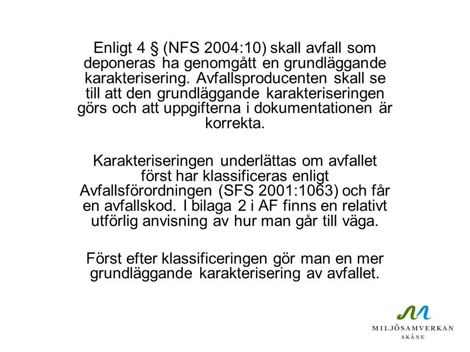 Enligt 4 § (NFS 2004:10) skall avfall som deponeras ha genomgått en grundläggande karakterisering. Avfallsproducenten skall se till att den grundlägga