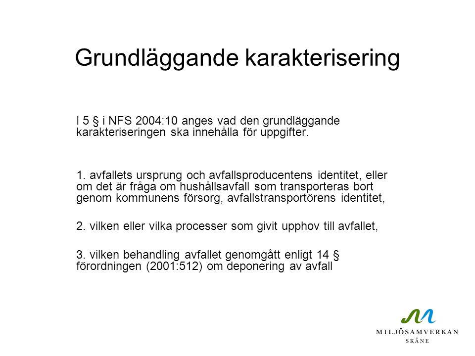 I 5 § i NFS 2004:10 anges vad den grundläggande karakteriseringen ska innehålla för uppgifter. 1. avfallets ursprung och avfallsproducentens identitet