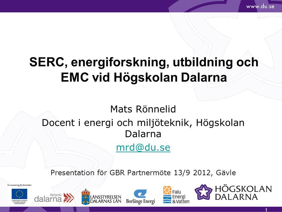 SERC, energiforskning, utbildning och EMC vid Högskolan Dalarna Mats Rönnelid Docent i energi och miljöteknik, Högskolan Dalarna mrd@du.se Presentatio