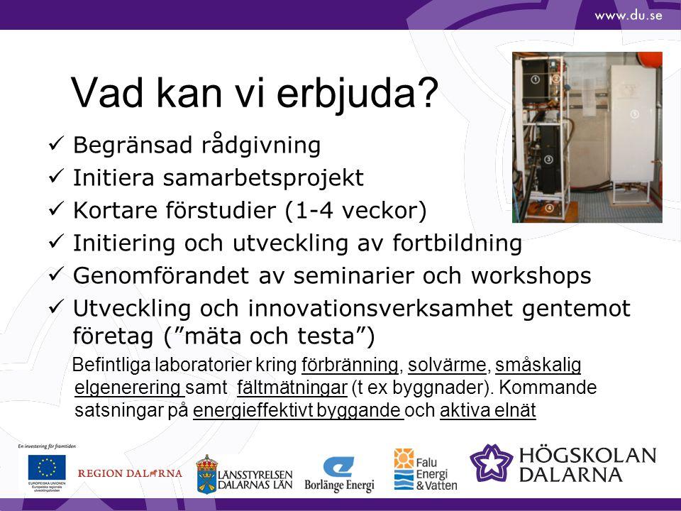 Vad kan vi erbjuda? Begränsad rådgivning Initiera samarbetsprojekt Kortare förstudier (1-4 veckor) Initiering och utveckling av fortbildning Genomföra