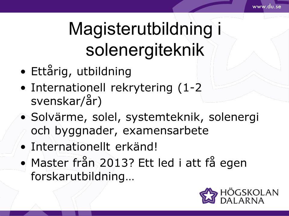 Magisterutbildning i solenergiteknik Ettårig, utbildning Internationell rekrytering (1-2 svenskar/år) Solvärme, solel, systemteknik, solenergi och byg
