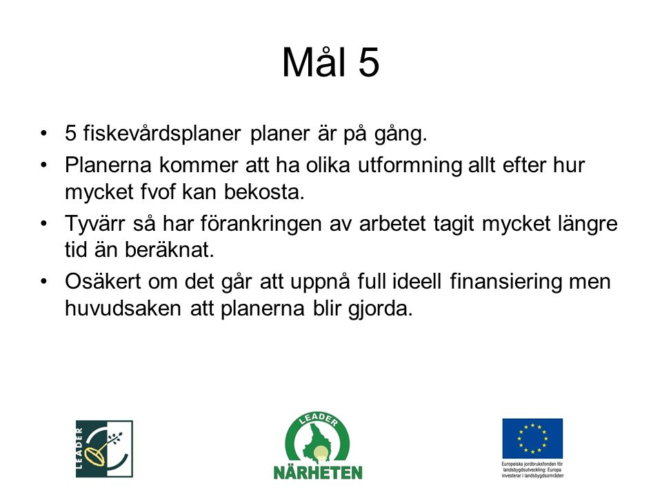 Mål 5 5 fiskevårdsplaner planer är på gång.