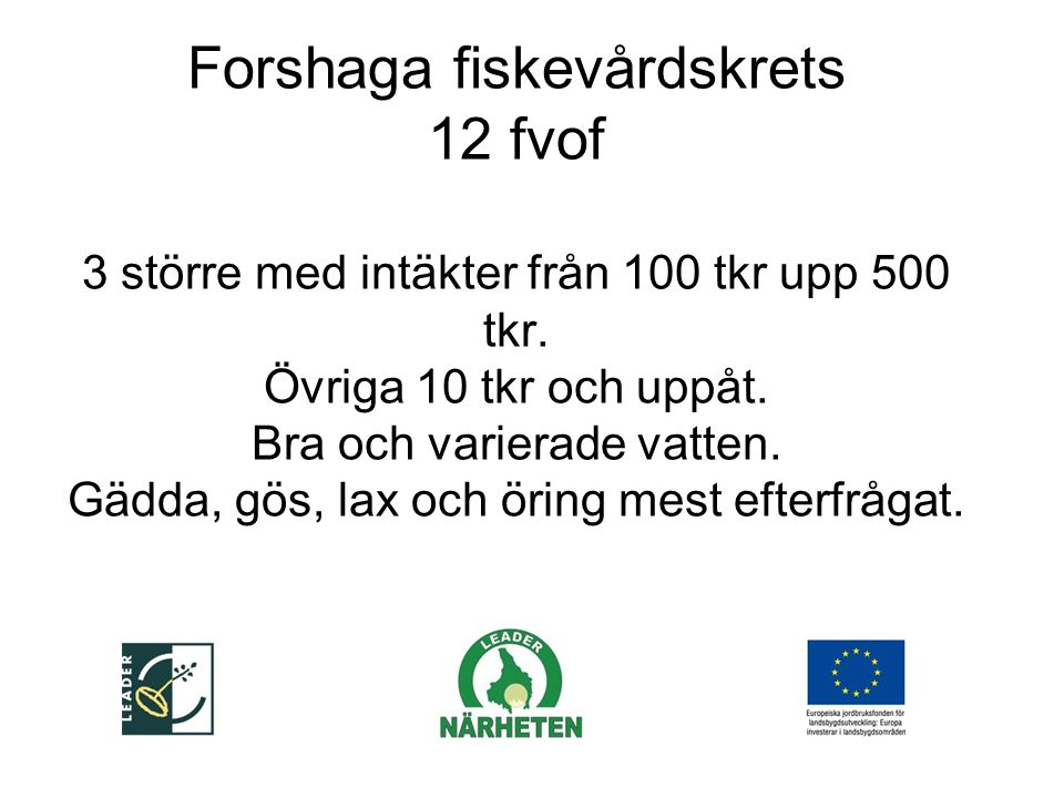 Forshaga fiskevårdskrets 12 fvof 3 större med intäkter från 100 tkr upp 500 tkr.