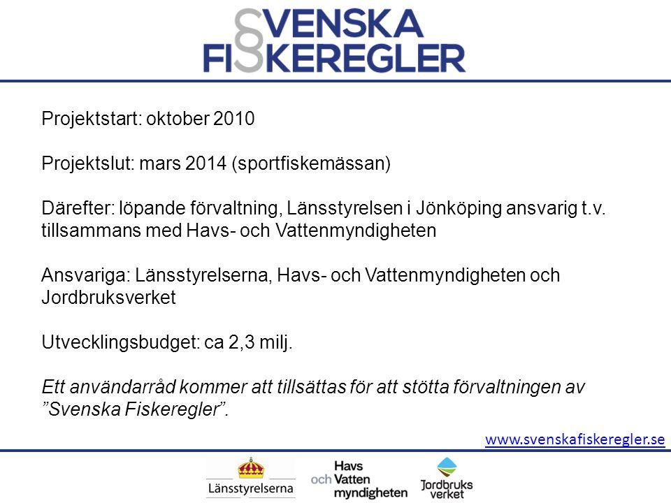 www.svenskafiskeregler.se Projektstart: oktober 2010 Projektslut: mars 2014 (sportfiskemässan) Därefter: löpande förvaltning, Länsstyrelsen i Jönköping ansvarig t.v.