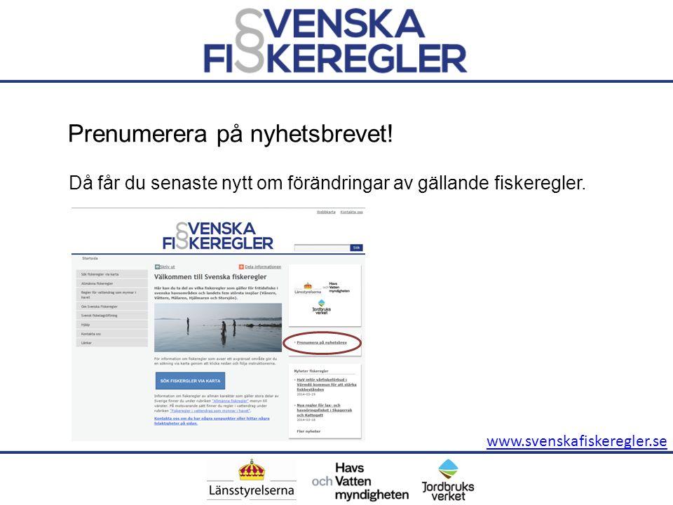 Prenumerera på nyhetsbrevet! Då får du senaste nytt om förändringar av gällande fiskeregler.