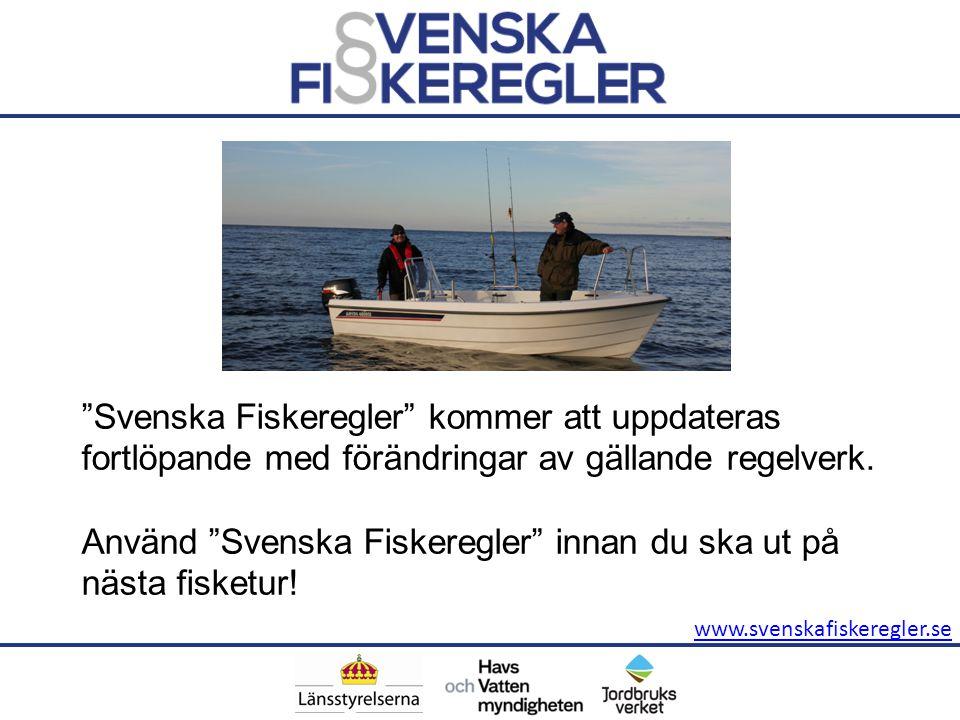 """www.svenskafiskeregler.se """"Svenska Fiskeregler"""" kommer att uppdateras fortlöpande med förändringar av gällande regelverk. Använd """"Svenska Fiskeregler"""""""