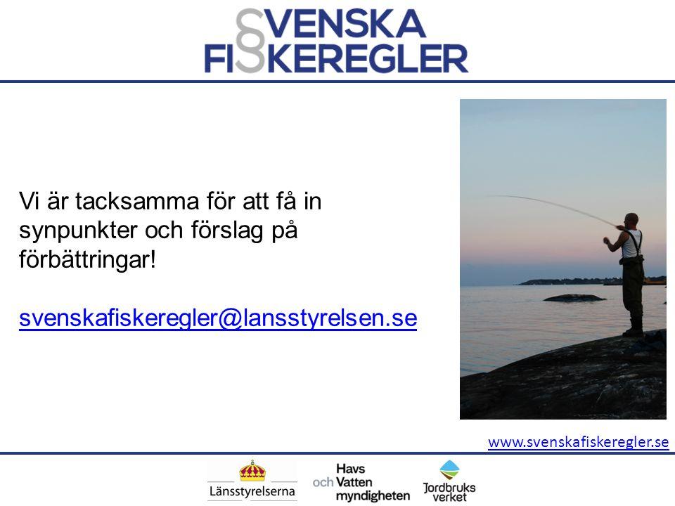 www.svenskafiskeregler.se Vi är tacksamma för att få in synpunkter och förslag på förbättringar! svenskafiskeregler@lansstyrelsen.se