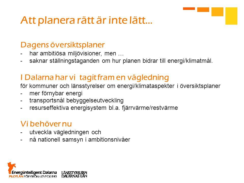Dagens översiktsplaner -har ambitiösa miljövisioner, men … -saknar ställningstaganden om hur planen bidrar till energi/klimatmål. I Dalarna har vi tag
