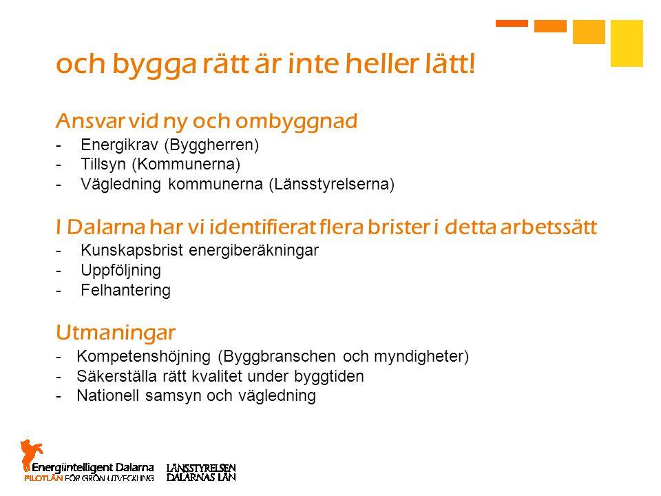 Ansvar vid ny och ombyggnad -Energikrav (Byggherren) -Tillsyn (Kommunerna) -Vägledning kommunerna (Länsstyrelserna) I Dalarna har vi identifierat fler