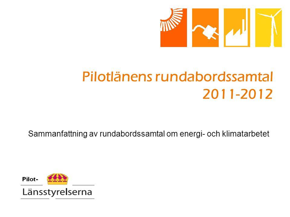 Pilotlänens rundabordssamtal 2011-2012 Sammanfattning av rundabordssamtal om energi- och klimatarbetet