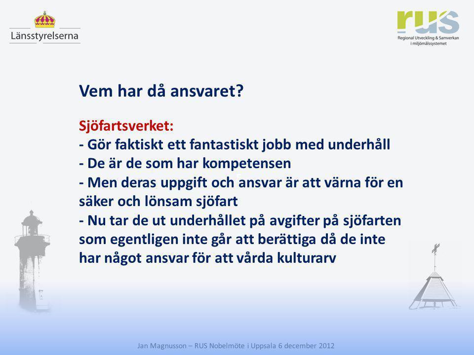 E Jan Magnusson – RUS Nobelmöte i Uppsala 6 december 2012 Vem har då ansvaret? Sjöfartsverket: - Gör faktiskt ett fantastiskt jobb med underhåll - De