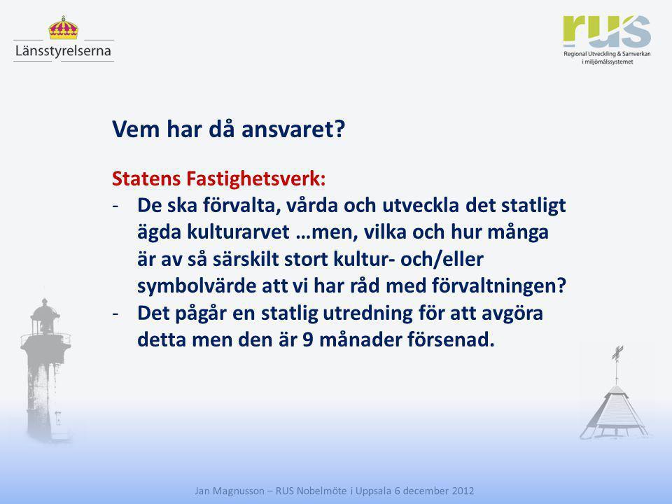 E Jan Magnusson – RUS Nobelmöte i Uppsala 6 december 2012 Vem har då ansvaret? Statens Fastighetsverk: -De ska förvalta, vårda och utveckla det statli