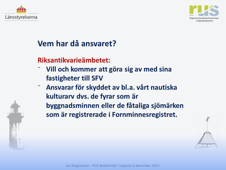 E Jan Magnusson – RUS Nobelmöte i Uppsala 6 december 2012 Vem har då ansvaret? Riksantikvarieämbetet: ⁻Vill och kommer att göra sig av med sina fastig