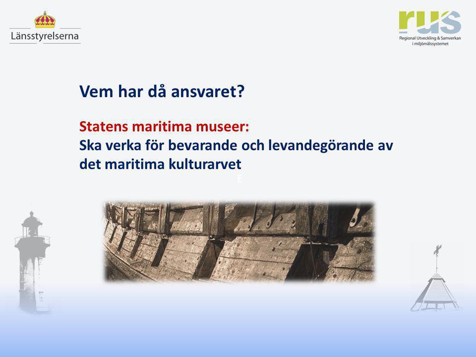 Jan Magnusson – RUS Nobelmöte i Uppsala 6 december 2012 E Vem har då ansvaret? Statens maritima museer: Ska verka för bevarande och levandegörande av