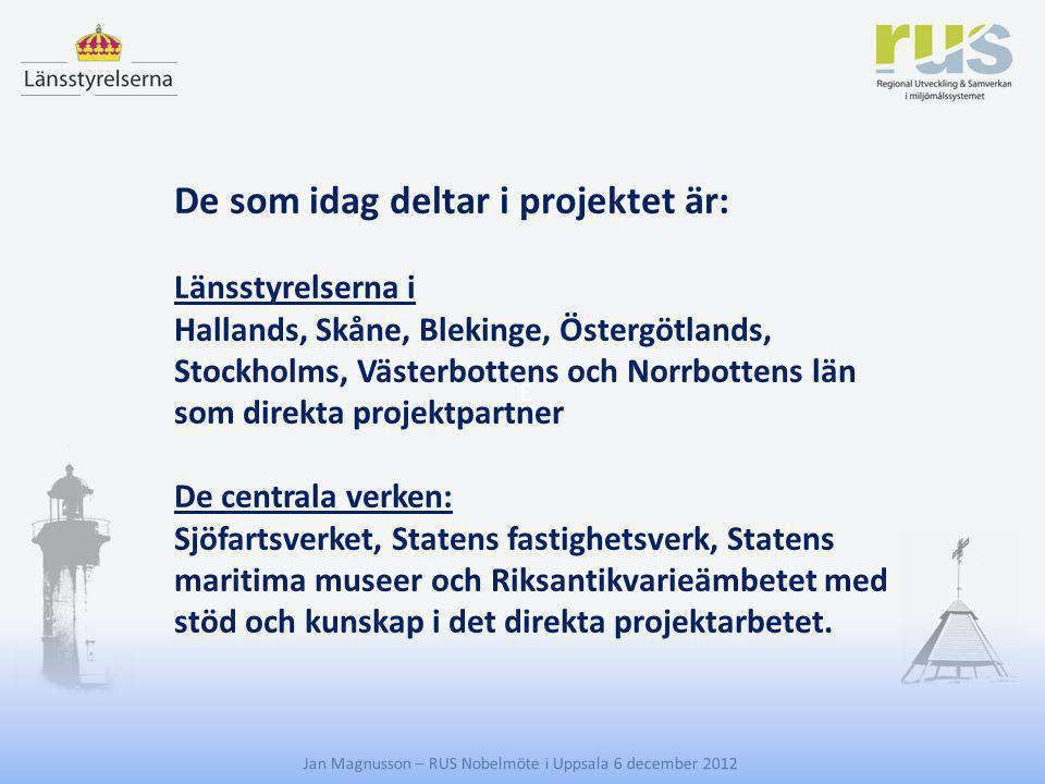 E Jan Magnusson – RUS Nobelmöte i Uppsala 6 december 2012 De som idag deltar i projektet är: Länsstyrelserna i Hallands, Skåne, Blekinge, Östergötland
