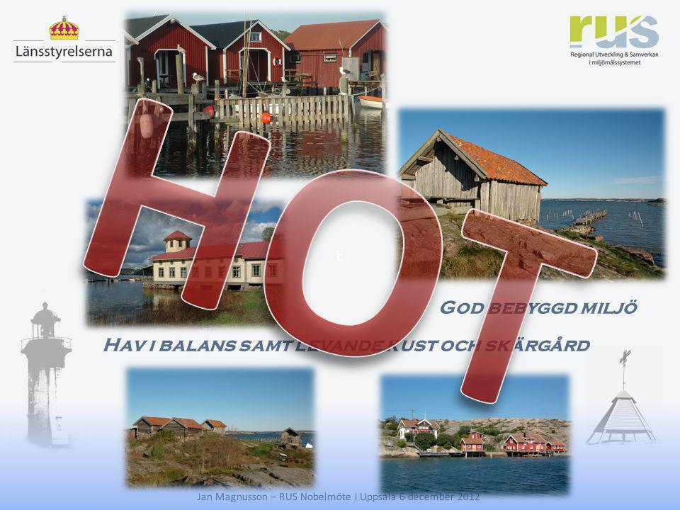 E Hav i balans samt levande kust och skärgård God bebyggd miljö Klimatförändringar Stigande havsnivåer Jan Magnusson – RUS Nobelmöte i Uppsala 6 december 2012