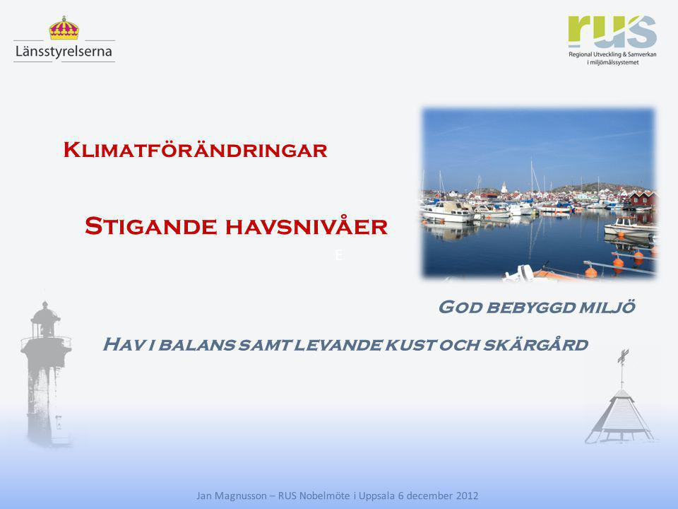 E Hav i balans samt levande kust och skärgård God bebyggd miljö Klimatförändringar Stigande havsnivåer Jan Magnusson – RUS Nobelmöte i Uppsala 6 decem