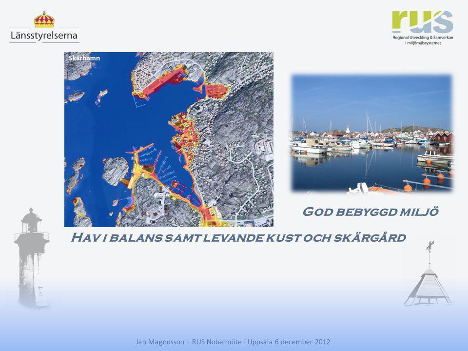 E Hav i balans samt levande kust och skärgård God bebyggd miljö Jan Magnusson – RUS Nobelmöte i Uppsala 6 december 2012 Levande sjöar och vattendrag