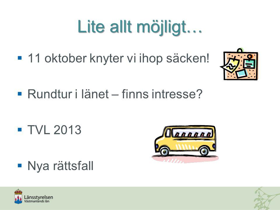 Lite allt möjligt…  11 oktober knyter vi ihop säcken!  Rundtur i länet – finns intresse?  TVL 2013  Nya rättsfall