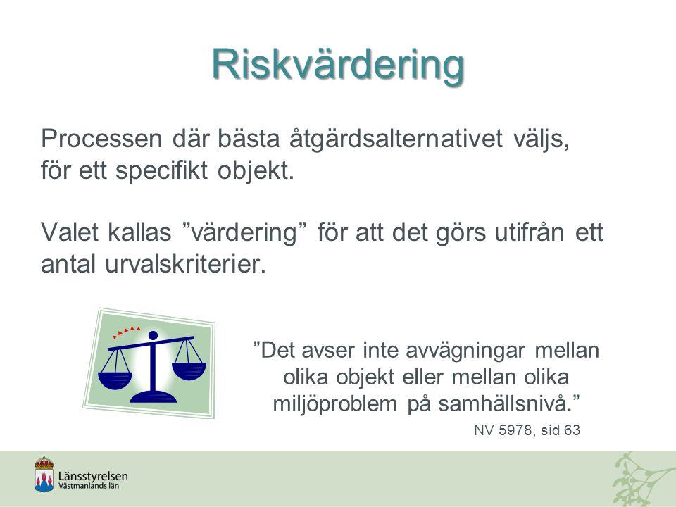 """Riskvärdering Processen där bästa åtgärdsalternativet väljs, för ett specifikt objekt. Valet kallas """"värdering"""" för att det görs utifrån ett antal urv"""