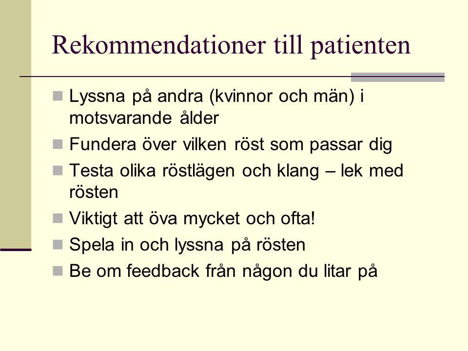 Rekommendationer till patienten Lyssna på andra (kvinnor och män) i motsvarande ålder Fundera över vilken röst som passar dig Testa olika röstlägen och klang – lek med rösten Viktigt att öva mycket och ofta.