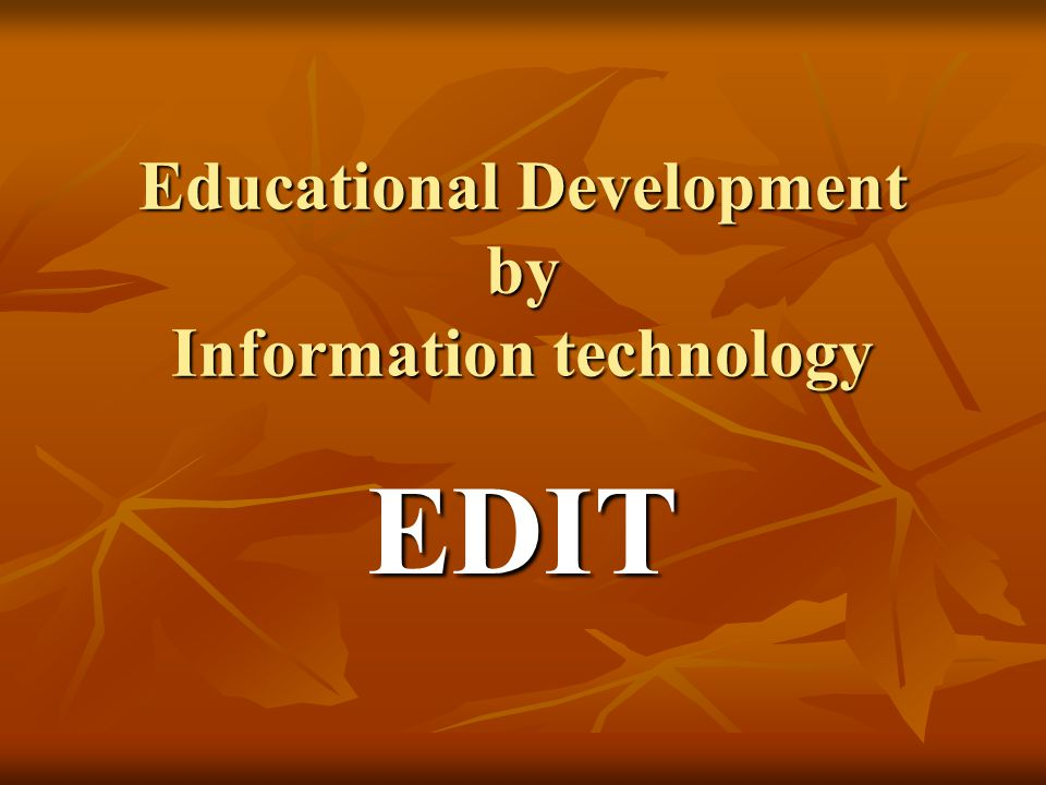 Educational Development by Information technology EDIT