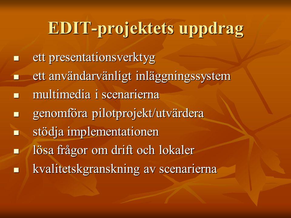 EDIT-projektets uppdrag ett presentationsverktyg ett presentationsverktyg ett användarvänligt inläggningssystem ett användarvänligt inläggningssystem multimedia i scenarierna multimedia i scenarierna genomföra pilotprojekt/utvärdera genomföra pilotprojekt/utvärdera stödja implementationen stödja implementationen lösa frågor om drift och lokaler lösa frågor om drift och lokaler kvalitetskgranskning av scenarierna kvalitetskgranskning av scenarierna