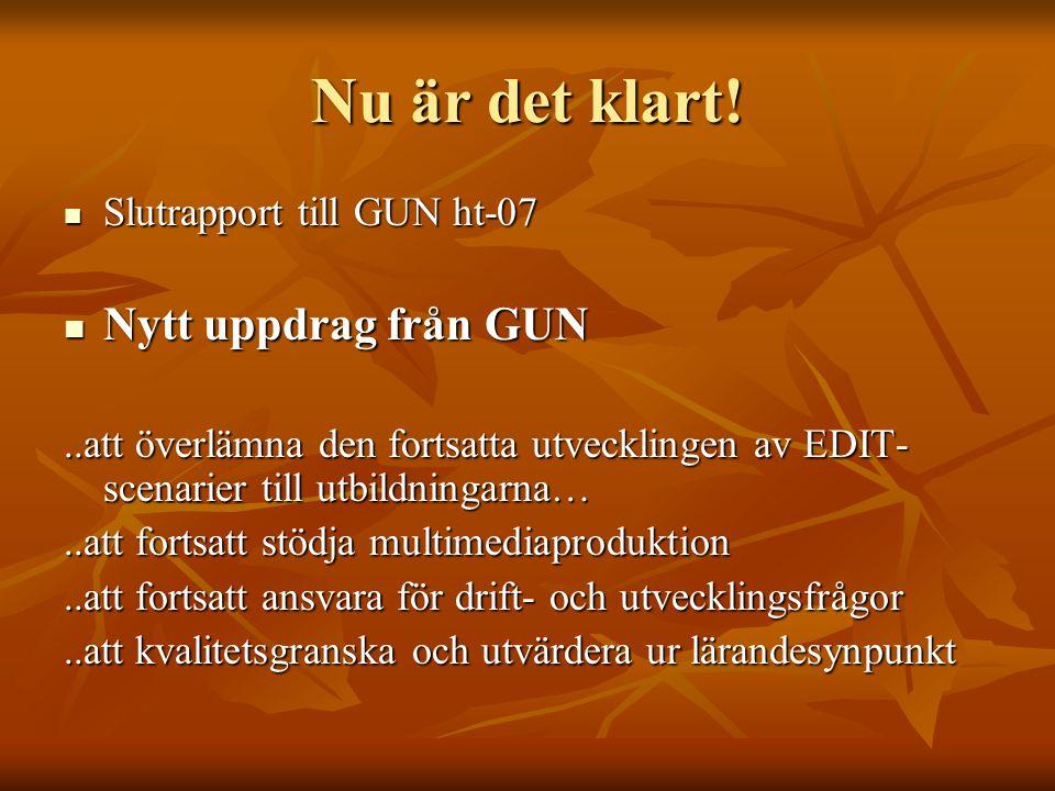 Nu är det klart! Slutrapport till GUN ht-07 Slutrapport till GUN ht-07 Nytt uppdrag från GUN Nytt uppdrag från GUN..att överlämna den fortsatta utveck