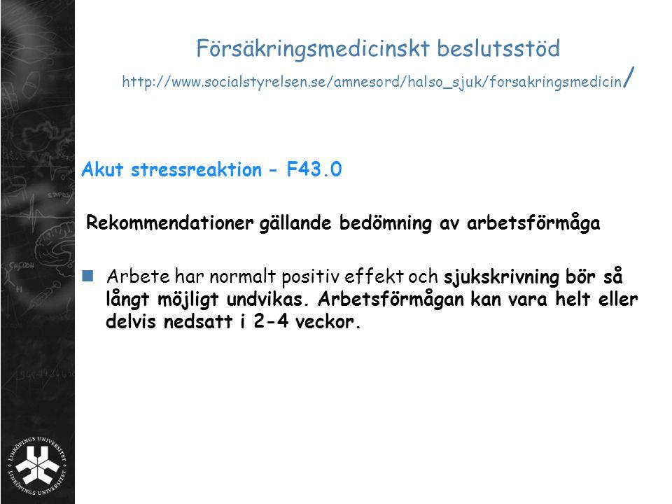 Försäkringsmedicinskt beslutsstöd http://www.socialstyrelsen.se/amnesord/halso_sjuk/forsakringsmedicin / Akut stressreaktion - F43.0 Rekommendationer