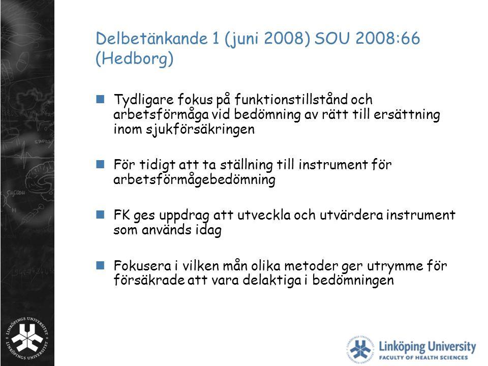 Delbetänkande 1 (juni 2008) SOU 2008:66 (Hedborg) Tydligare fokus på funktionstillstånd och arbetsförmåga vid bedömning av rätt till ersättning inom s