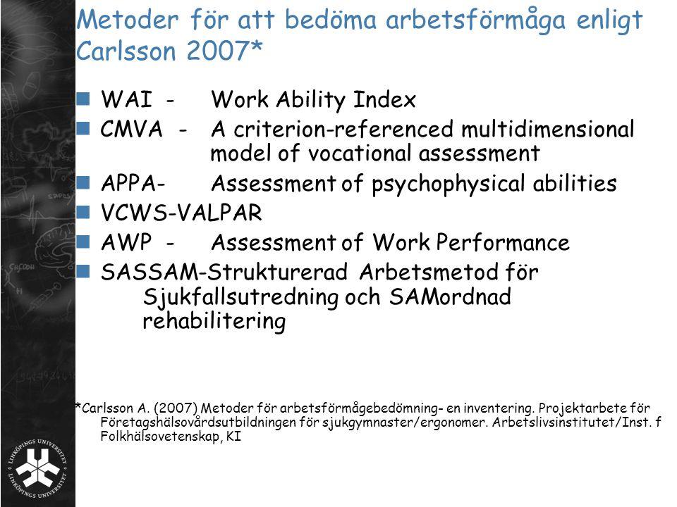 Metoder för att bedöma arbetsförmåga enligt Carlsson 2007* WAI -Work Ability Index CMVA - A criterion-referenced multidimensional model of vocational